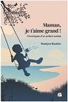 Maman, je t'aime grand ! Chroniques d'un enfant autiste de Roselyne Baudoin